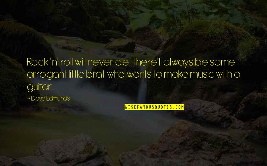 Rock And Roll Will Never Die Quotes By Dave Edmunds: Rock 'n' roll will never die. There'll always
