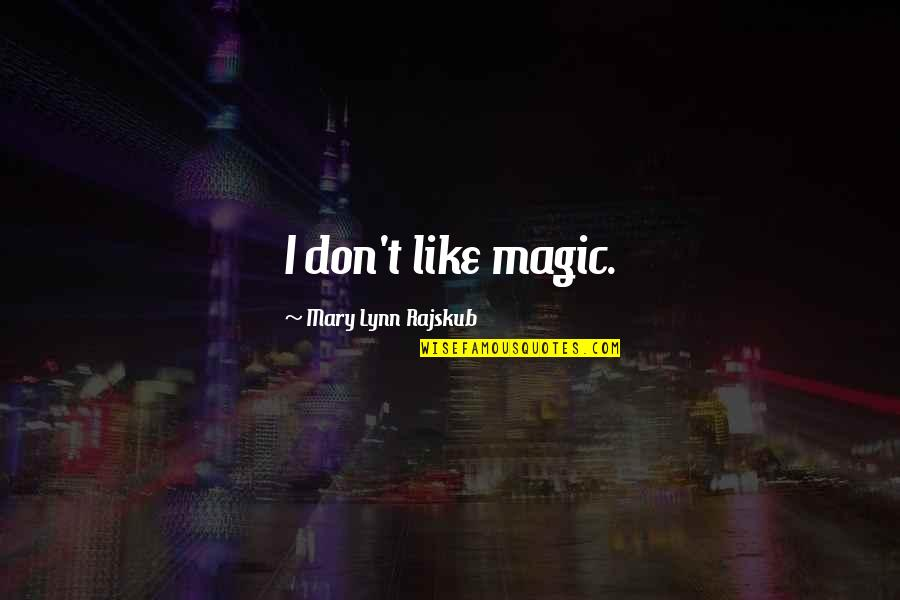 Rock And Roll Will Never Die Quotes By Mary Lynn Rajskub: I don't like magic.