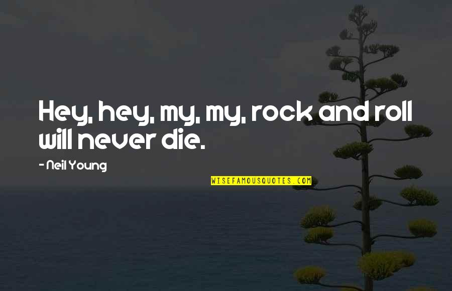 Rock And Roll Will Never Die Quotes By Neil Young: Hey, hey, my, my, rock and roll will