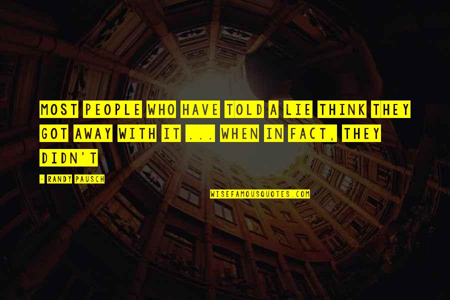 Rock And Roll Will Never Die Quotes By Randy Pausch: Most people who have told a lie think