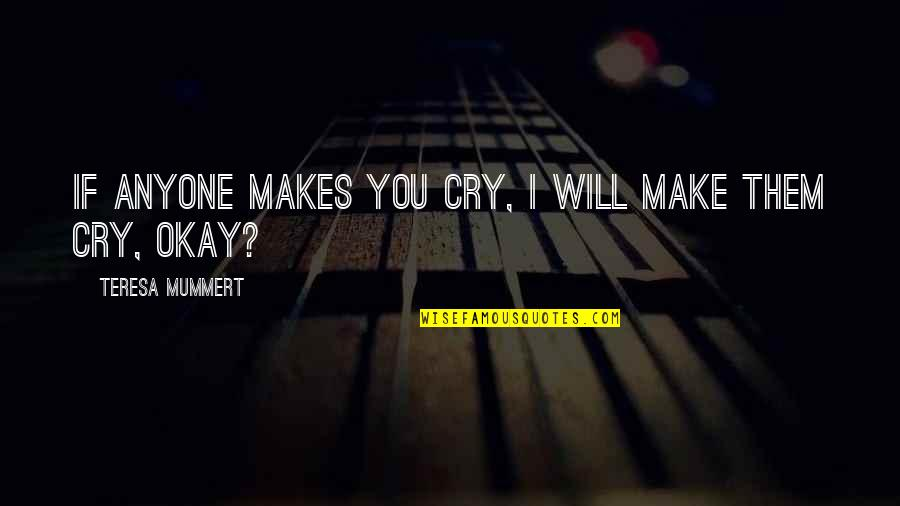 Rock And Roll Will Never Die Quotes By Teresa Mummert: If anyone makes you cry, I will make