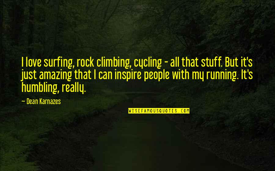 Rock Climbing Love Quotes By Dean Karnazes: I love surfing, rock climbing, cycling - all
