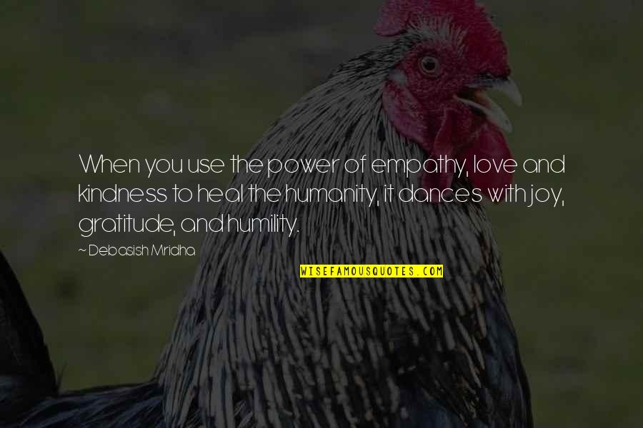 Rock Climbing Love Quotes By Debasish Mridha: When you use the power of empathy, love
