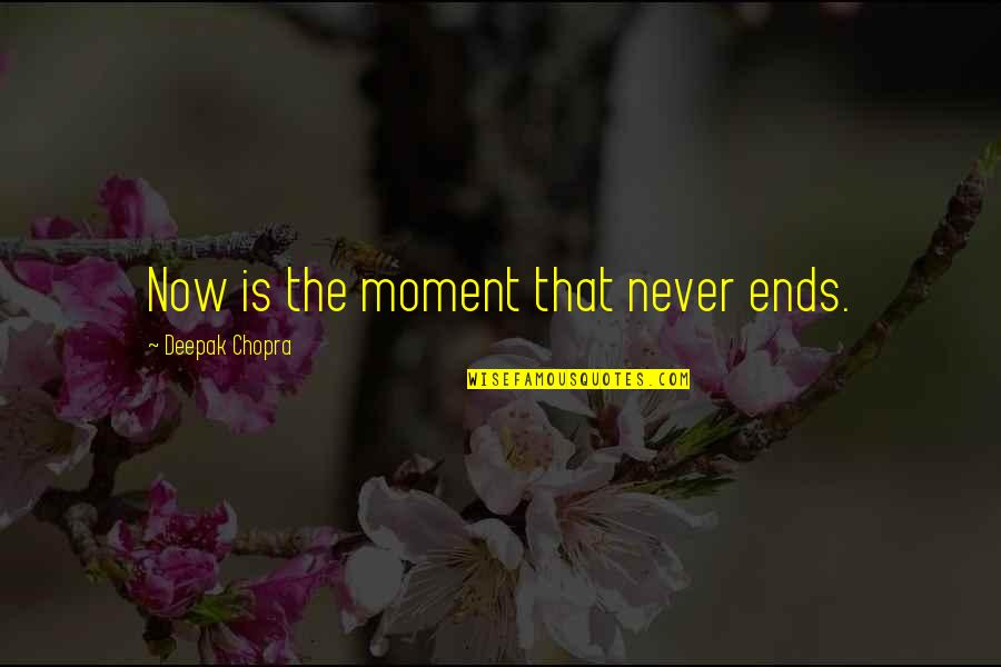 Rock Climbing Love Quotes By Deepak Chopra: Now is the moment that never ends.