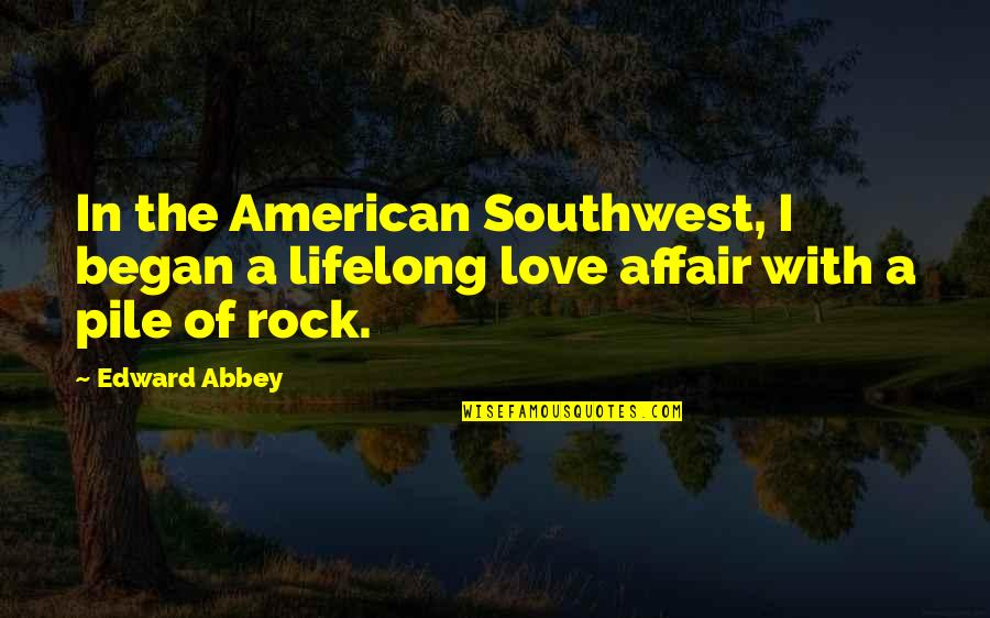 Rock Climbing Love Quotes By Edward Abbey: In the American Southwest, I began a lifelong