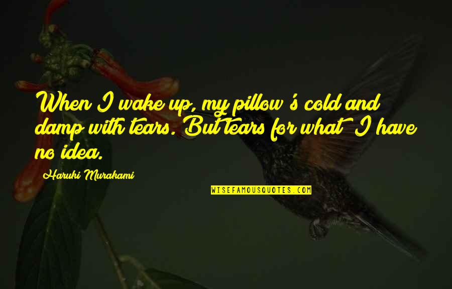 Rock Climbing Love Quotes By Haruki Murakami: When I wake up, my pillow's cold and