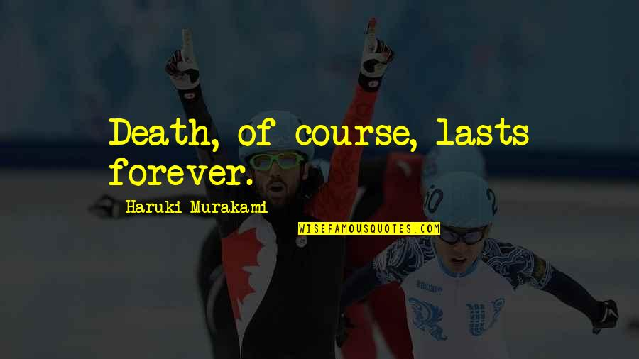 Rock The Casbah Quotes By Haruki Murakami: Death, of course, lasts forever.