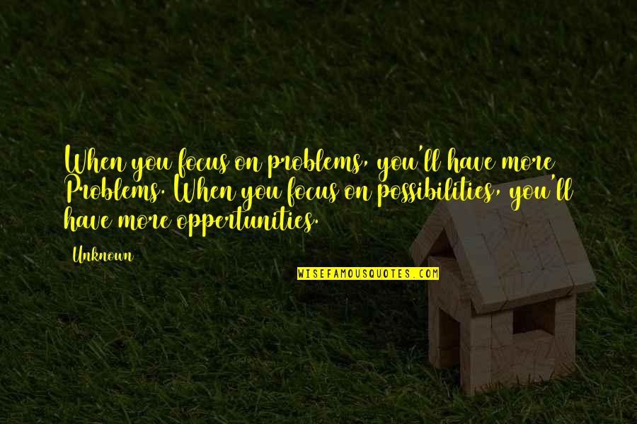 Rock The Casbah Quotes By Unknown: When you focus on problems, you'll have more