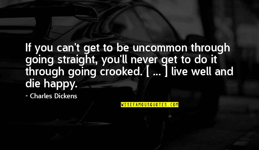 Rockefeller Center Quotes By Charles Dickens: If you can't get to be uncommon through