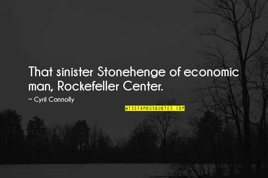 Rockefeller Center Quotes By Cyril Connolly: That sinister Stonehenge of economic man, Rockefeller Center.
