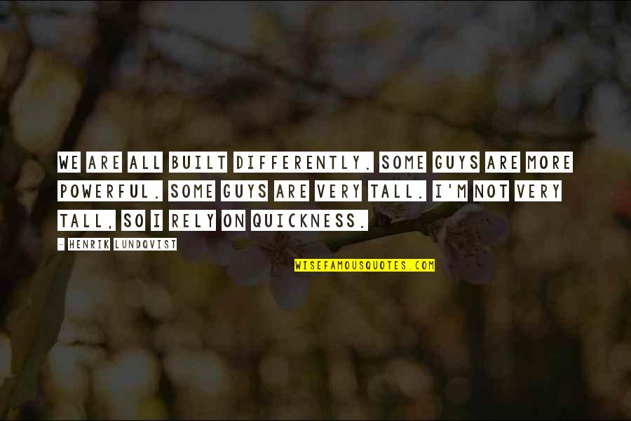 Rockefeller Center Quotes By Henrik Lundqvist: We are all built differently. Some guys are