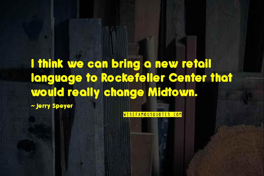 Rockefeller Center Quotes By Jerry Speyer: I think we can bring a new retail