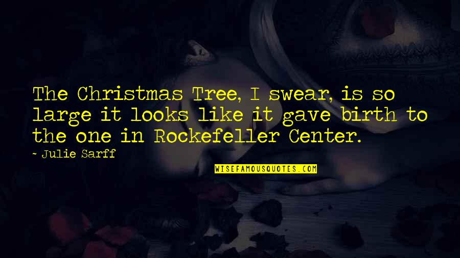 Rockefeller Center Quotes By Julie Sarff: The Christmas Tree, I swear, is so large