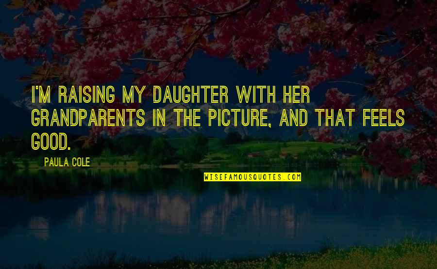 Rockefeller Center Quotes By Paula Cole: I'm raising my daughter with her grandparents in