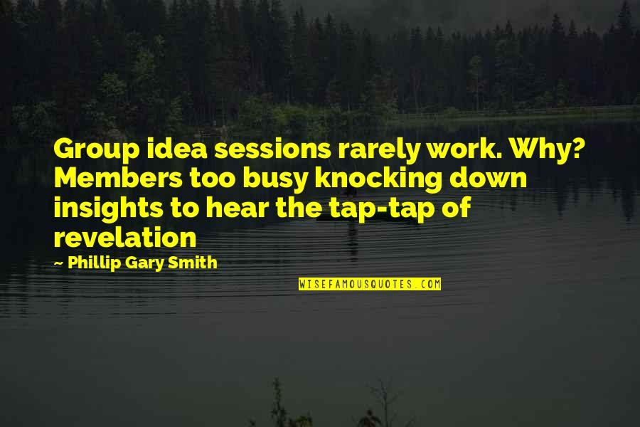 Rockefeller Center Quotes By Phillip Gary Smith: Group idea sessions rarely work. Why? Members too