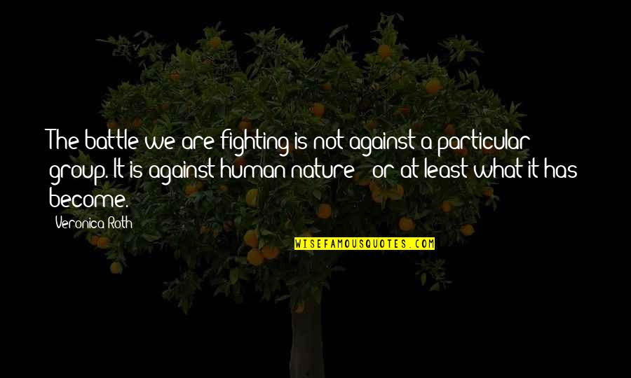 Rockefeller Center Quotes By Veronica Roth: The battle we are fighting is not against