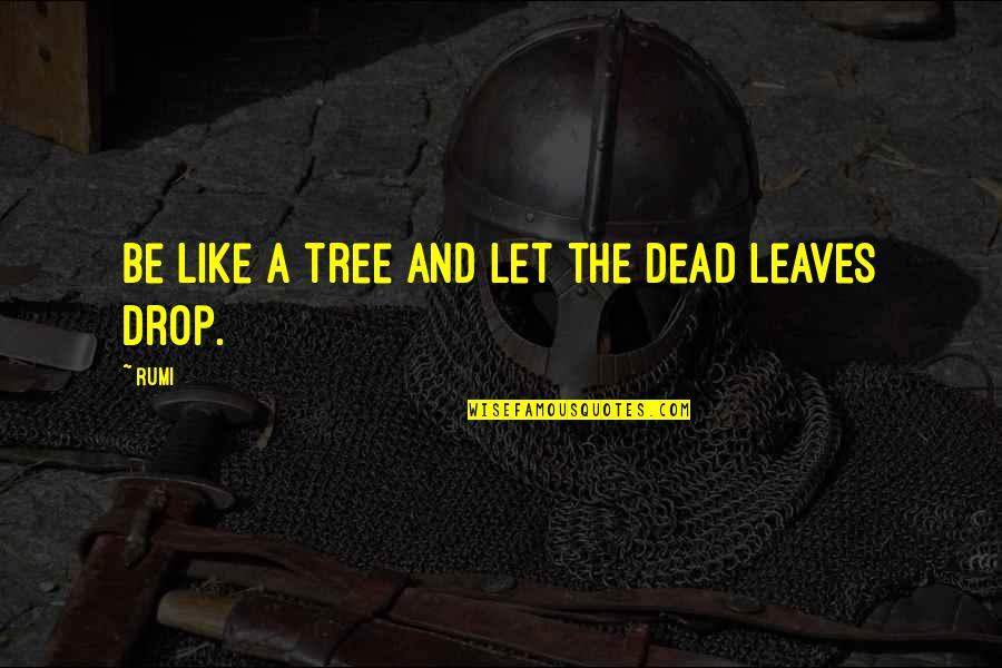 Rockport Quotes By Rumi: Be like a tree and let the dead