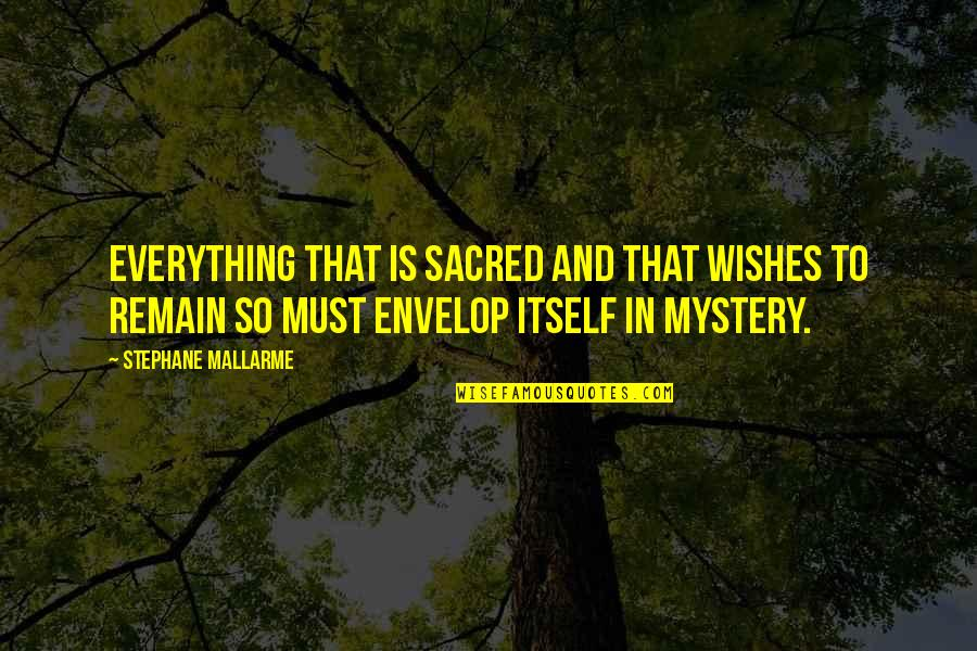 Rockport Quotes By Stephane Mallarme: Everything that is sacred and that wishes to
