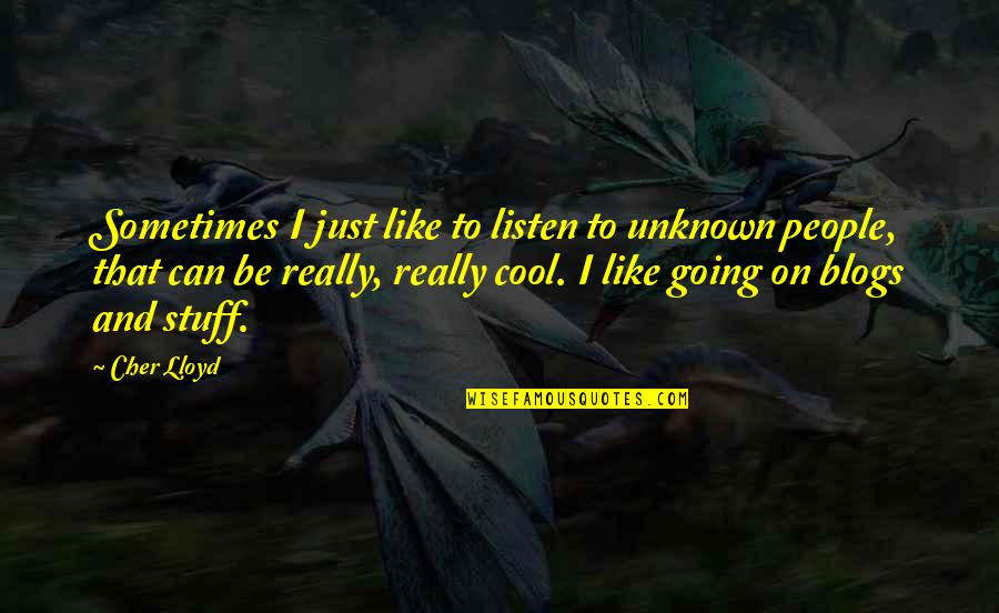 Rocky 1979 Quotes By Cher Lloyd: Sometimes I just like to listen to unknown