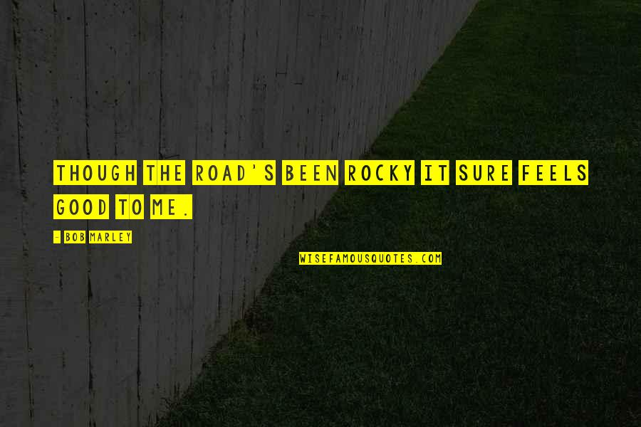 Rocky 3 Inspirational Quotes By Bob Marley: Though the road's been rocky it sure feels