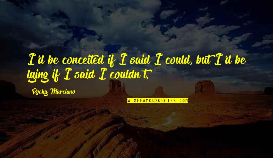 Rocky 3 Inspirational Quotes By Rocky Marciano: I'd be conceited if I said I could,