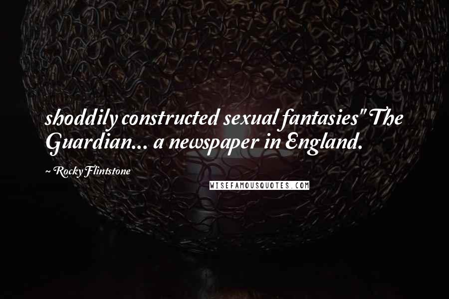 "Rocky Flintstone quotes: shoddily constructed sexual fantasies"" The Guardian... a newspaper in England."