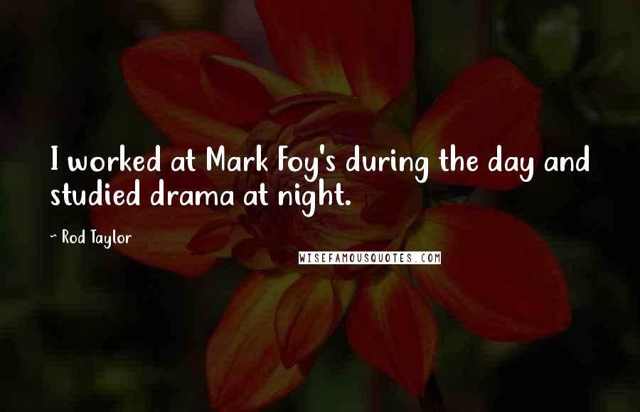 Rod Taylor quotes: I worked at Mark Foy's during the day and studied drama at night.