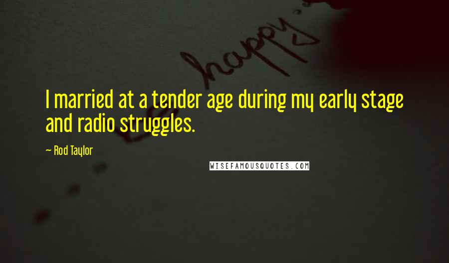 Rod Taylor quotes: I married at a tender age during my early stage and radio struggles.