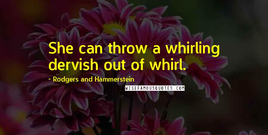 Rodgers And Hammerstein quotes: She can throw a whirling dervish out of whirl.