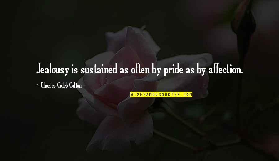 Roger Creager Quotes By Charles Caleb Colton: Jealousy is sustained as often by pride as
