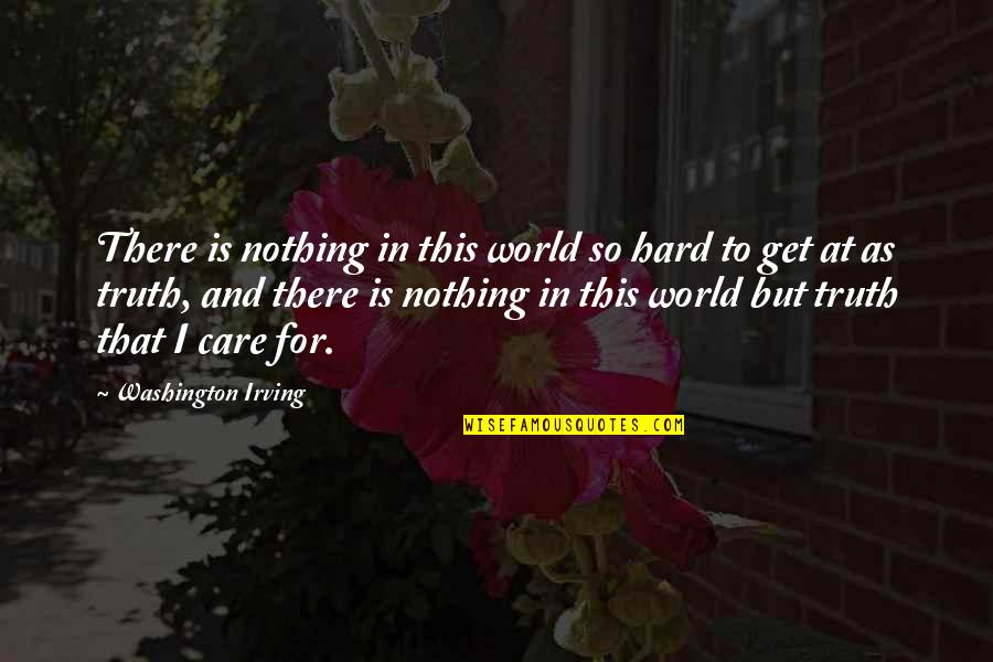 Roger Creager Quotes By Washington Irving: There is nothing in this world so hard