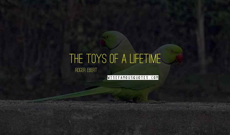 Roger Ebert quotes: The Toys of a Lifetime