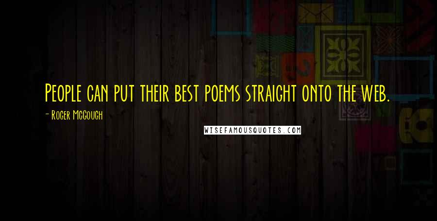 Roger McGough quotes: People can put their best poems straight onto the web.