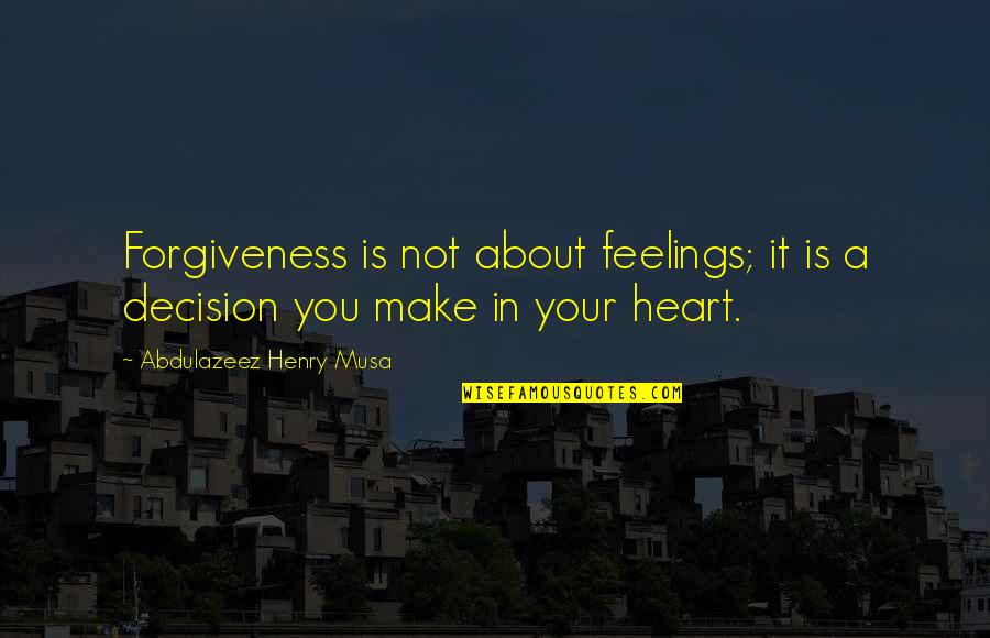 Roger Ramjet Quotes By Abdulazeez Henry Musa: Forgiveness is not about feelings; it is a