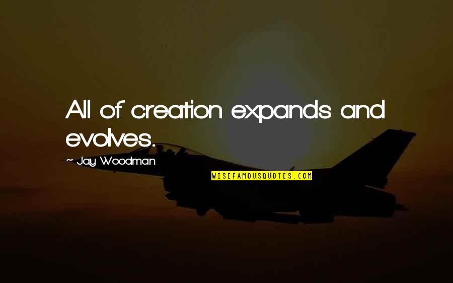 Roger Ramjet Quotes By Jay Woodman: All of creation expands and evolves.