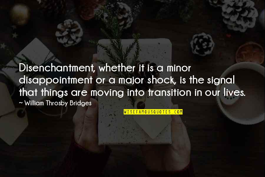Roger Ramjet Quotes By William Throsby Bridges: Disenchantment, whether it is a minor disappointment or