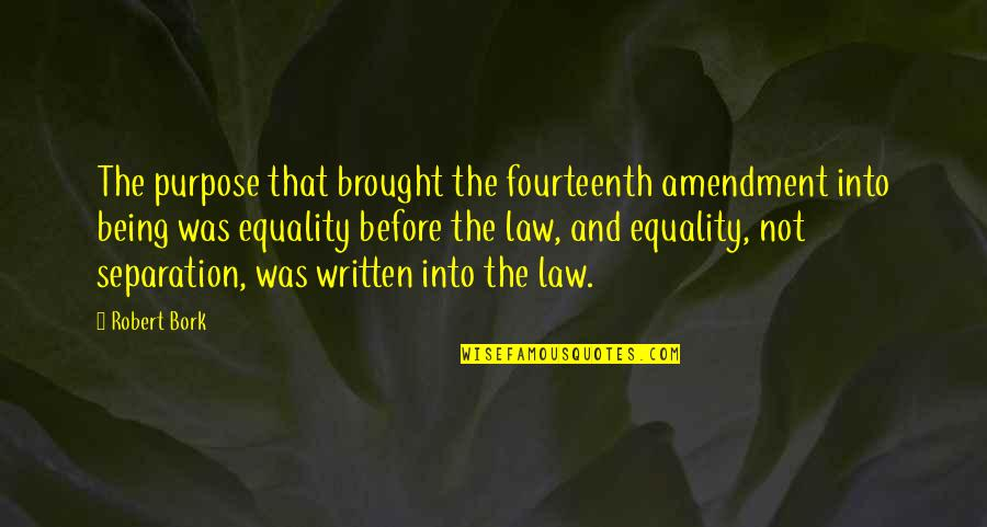 Roland Barth Quotes By Robert Bork: The purpose that brought the fourteenth amendment into
