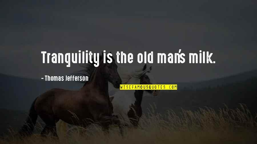 Roland Barth Quotes By Thomas Jefferson: Tranquility is the old man's milk.