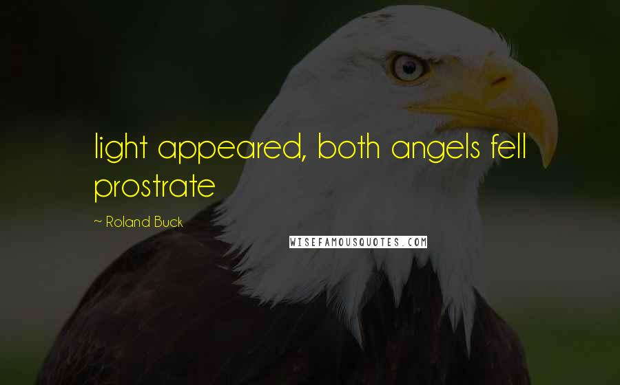 Roland Buck quotes: light appeared, both angels fell prostrate