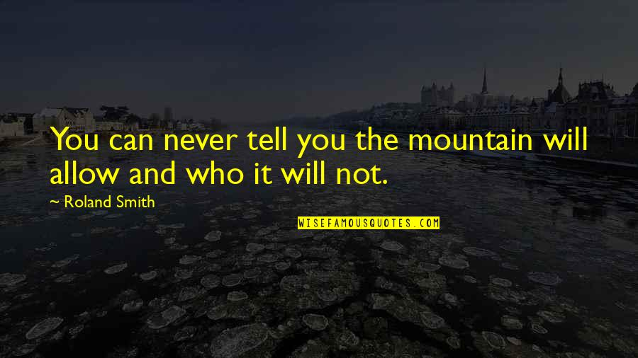 Roland Smith Quotes By Roland Smith: You can never tell you the mountain will
