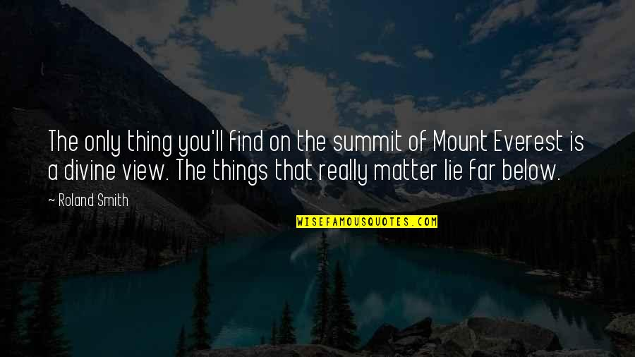 Roland Smith Quotes By Roland Smith: The only thing you'll find on the summit