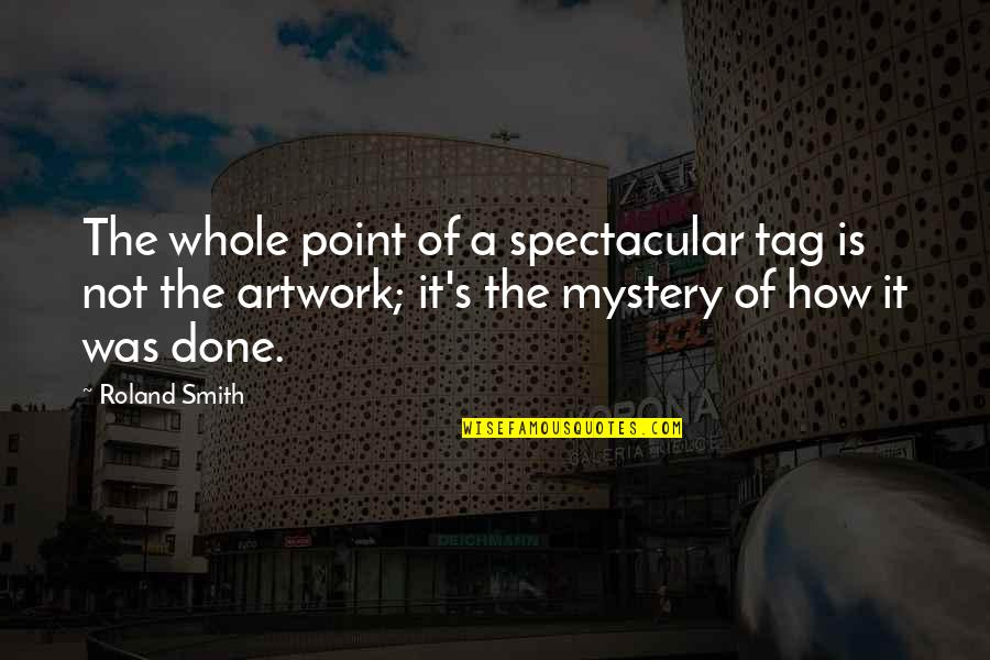 Roland Smith Quotes By Roland Smith: The whole point of a spectacular tag is