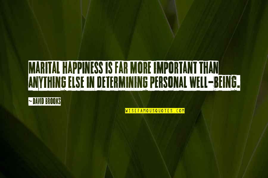 Rolandsen's Quotes By David Brooks: Marital happiness is far more important than anything