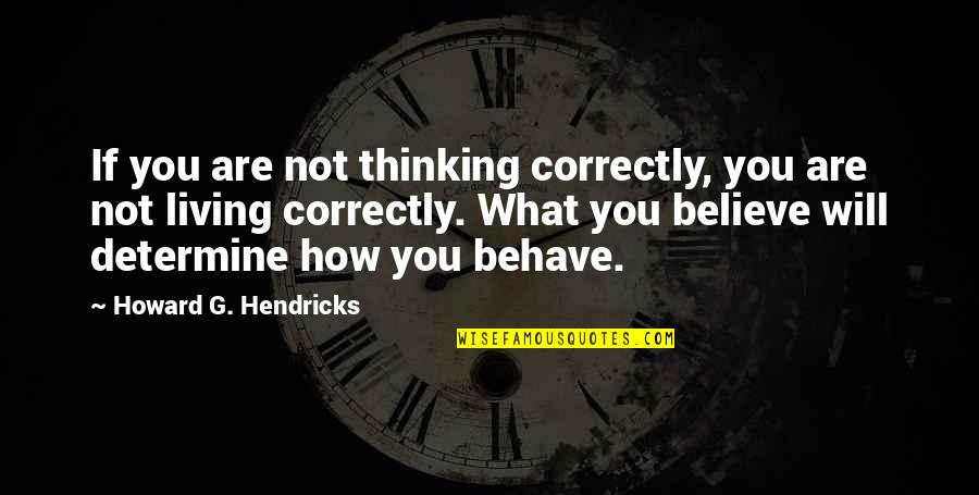 Rolandsen's Quotes By Howard G. Hendricks: If you are not thinking correctly, you are