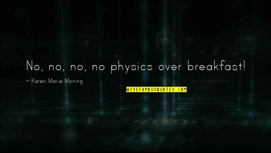 Rolandsen's Quotes By Karen Marie Moning: No, no, no, no physics over breakfast!