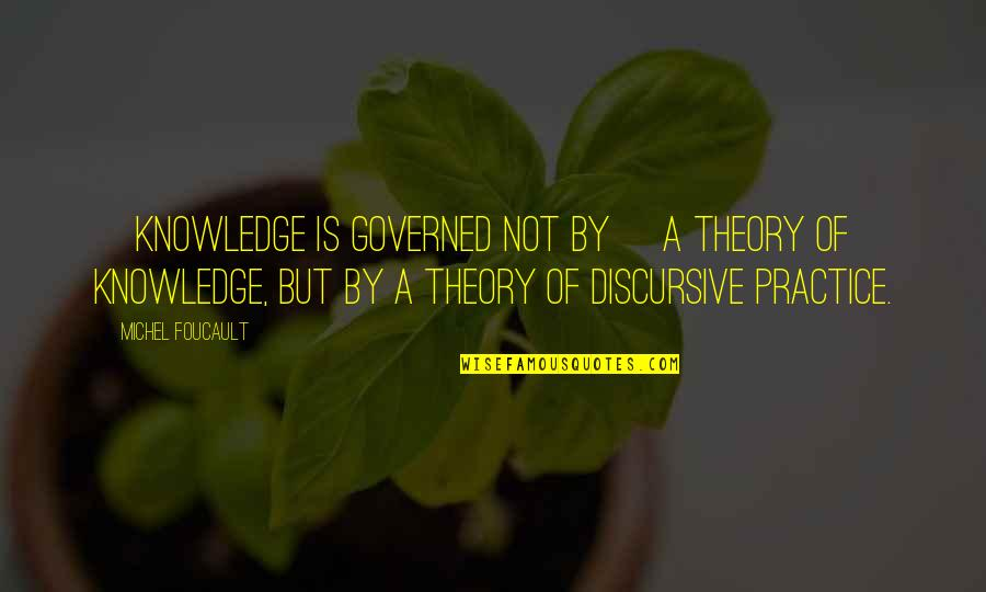 Rolandsen's Quotes By Michel Foucault: [Knowledge is governed not by] a theory of