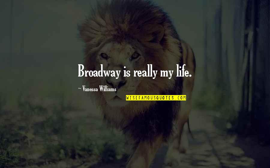 Rolandsen's Quotes By Vanessa Williams: Broadway is really my life.