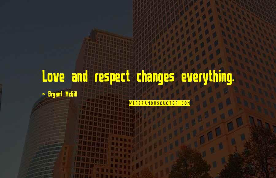 Role Model Manager Quotes By Bryant McGill: Love and respect changes everything.