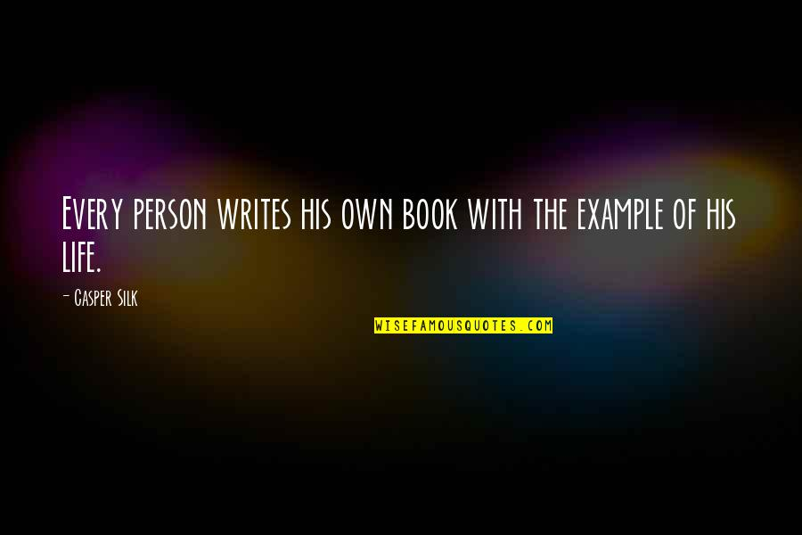 Role Model Manager Quotes By Casper Silk: Every person writes his own book with the