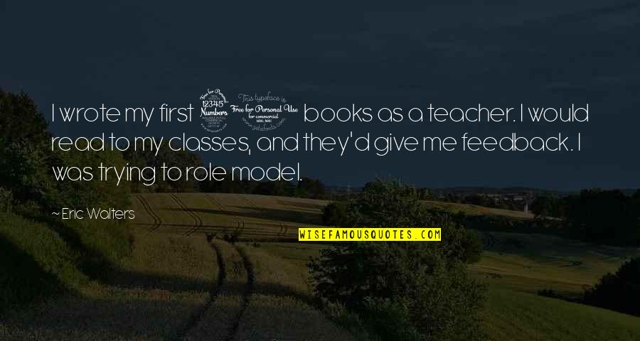 Role Model Teacher Quotes By Eric Walters: I wrote my first 30 books as a